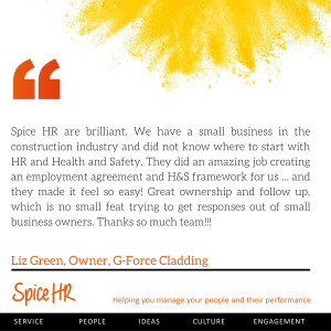 Spice HR are brilliant.  Thanks so much team!!!  Liz Green, Owner, G-Force Cladding