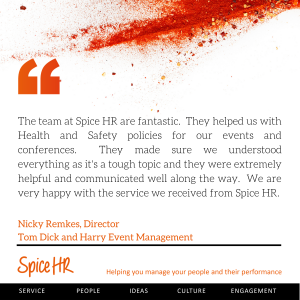 The team at Spice HR are fantastic.  We are very happy with the service we received.  Nicky Remkes, Director, Tom Dick and Harry Event Management