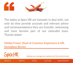 The ladies at Spice HR are fantastic to deal with ... and have become part of our extended team. thanks ladies! Debbie fraser, Head of Customer Experience, Donaldson Brown